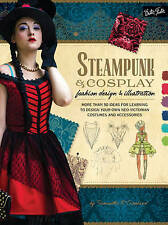 Steampunk & Cosplay Fashion Design & Illustration: More than 50 ideas for learni