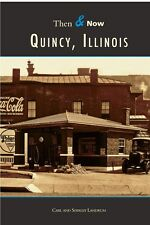 Quincy, Illinois [Then and Now] [IL] [Arcadia Publishing]