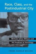 Race, Class, and the Postindustrial City : William Julius Wilson and-ExLibrary