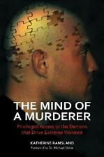 The Mind of a Murderer : Privileged Access to the Demons That Drive Extreme...