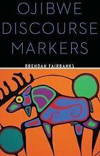 OJIBWE DISCOURSE MARKERS - FAIRBANKS, BRENDAN - NEW HARDCOVER BOOK