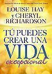 Tú Puedes Crear Una Vida Excepcional by Louise L. Hay and Cheryl Richardson...