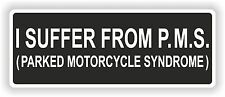 I SUFFER FROM PARKED MOTORCYCLE SYNDROME P.M.S. BIKER sticker decal FUN BUMPER