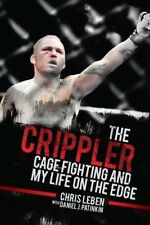 The Crippler: Cage Fighting and My Life on the Edge-Chris Leben