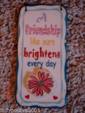 A Friendship Like Ours Brightens Every Day-ceramic sign-novelty-Inspirational
