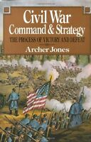 Civil War Command And Strategy: The Process Of Victory And Defeat by Archer Jone
