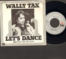 "WALLY TAX Let's Dance SINGLE 7"" She Went Like She Came 1976 Related OUTSIDERS"