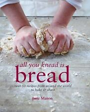All You Knead Is Bread: Over 50 Recipes from Around the World to Bake & Share, M