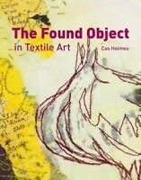 The Found Object in Textile Art by Cas Holmes | Hardcover Book | 9781906388461 |