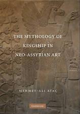 NEW The Mythology of Kingship in Neo-Assyrian Art by Mehmet-Ali Ataç