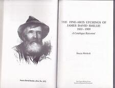 THE FINE-ARTS ETCHINGS OF JAMES DAVID SMILLIE 1833 - 1909. A Catalogue Raisonne.