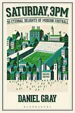 Saturday, 3pm - 50 Eternal Delights of Modern Football - Daniel Gray - book