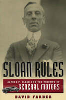 Sloan Rules. Alfred P.Sloan and the Triumph of General Motors by Farber, David (