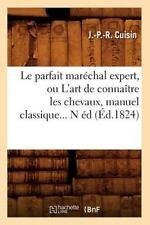 Le Parfait Marechal Expert, Ou L'Art de Connaitre Les Chevaux, Manuel Classique