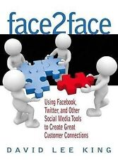 Face2Face: Using Facebook, Twitter, and Other Social Media Tools to Create Great
