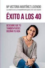 Éxito a Los 40 : Descubre Que Tú También Puedes Diseñar Tu Vida by Ma...