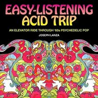 Easy Listening Acid Trip : An Elevator Ride Through 60s Psychedelic Pop, Pape...