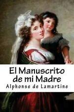 El Manuscrito de Mi Madre by Alphonse de Lamartine (2016, Paperback)