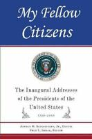 My Fellow Citizens: The Inaugural Addresses of the Presidents of the United Stat