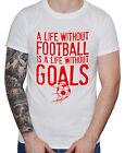 "drôle FOOTBALL T-SHIRT "" A Life Without is buts "" Homme Garçon"