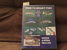 How To Mount Fish For Profit or Fun by Archie Phillips. 1979.