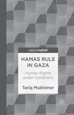Hamas Rule in Gaza: Human Rights under Constraint by T. Mukhimer (2012,...