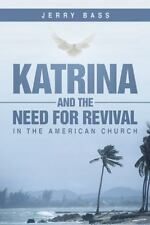 Katrina and the Need for Revival in the American Church by Jerry Bass (2014,...