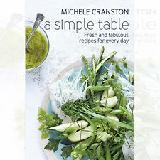 Michele Cranston A Simple Table Fresh and fabulous recipes for every day New