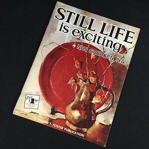 VTG ART BOOK #112 WALTER T FOSTER Still Life is Exciting Nan Greacen N.A.