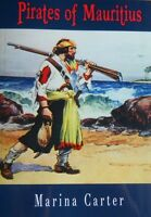 Pirates of Mauritius BRAND NEW PAPERBACK  2015 Marina Carter authored