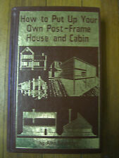 How to Put Up Your Own Post-Frame House and Cabin, 1st Ed., A. Roebuck,TAD, 1979