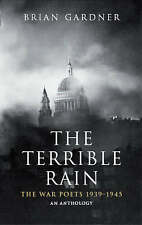 The Terrible Rain: The War Poets, 1939-45 by Brian Gardner (Paperback, 1987)