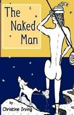 The Naked Man by Christine Irving (2010, Paperback)
