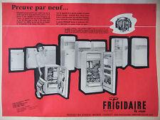 PUBLICITÉ 1957 RÉFRIGÉRATEUR FRIGIDAIRE LE VRAI PREUVE PAR NEUF - ADVERTISING