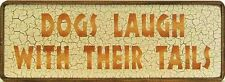 Dogs Laugh With Their Tails Wood Sign