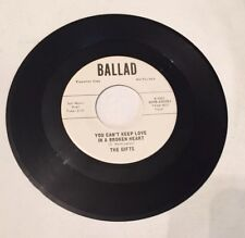 THE GIFTS, YOU CAN'T KEEP LOVE IN A BROKEN HEART, BALLAD#6003, RARE 45 PROMO REC