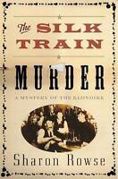 Silk Train Murder : A Mystery of the Klondike Hardcover Sharon Rowse