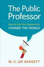 The Public Professor : How to Use Your Research to Change the World by M. V....