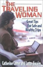 The Traveling Woman: Great Tips for Safe and Healthy Trips by Swaim, Lavon, Com