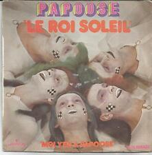 PAPOOSE Le roi soleil SINGLE MERCURY 1973