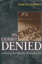 An Exhibit Denied : Lobbying the History of Enola Gay by Martin Harwit (2012,...