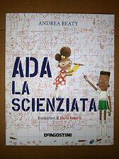 Andrea Beaty # ADA LA SCIENZIATA # De Agostini 2017 Libro Bambini Scienza