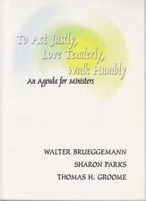 To Act Justly, Love Tenderly, Walk Humbly: An Agenda for Ministers by Walter Bru