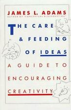 The Care And Feeding Of Ideas: A Guide To Encouraging Creativity, Adams, James L