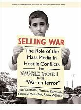 Selling War: The Role of the Mass Media in Hostile Conflicts from World War I to