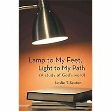 Lamp to My Feet, Light to My Path (A Study of God's Word) by Leslie T. Seaton...
