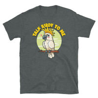 Pet Bird White Cockatoo Parrot Talk Birdy to Me Short-Sleeve Unisex T-Shirt