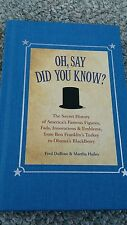 Oh, Say Did You Know?: The Secret History of America's Famous Figures, Fads, In