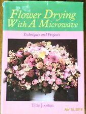 Flower Drying with a Microwave: Techniques & Projects by Titia Joosten  1988, PB