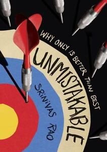 Unmistakable : Why Only Is Better Than Best, Hardcover by Rao, Srinivas, Bran...